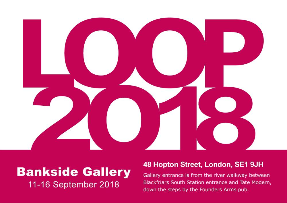 LOOP2018 11-16 September 2018 at Bankside Gallery